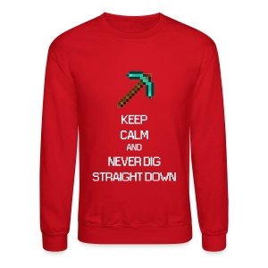 KEEP CALM AND NEVER DIG STRAIGHT DOWN - Mine craft - Crewneck Sweatshirt