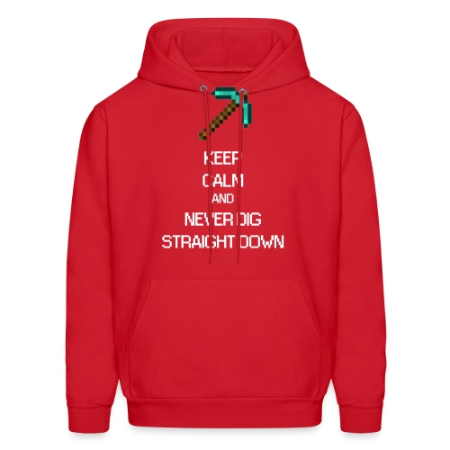 KEEP CALM AND NEVER DIG STRAIGHT DOWN - Mine craft - Men's Hoodie