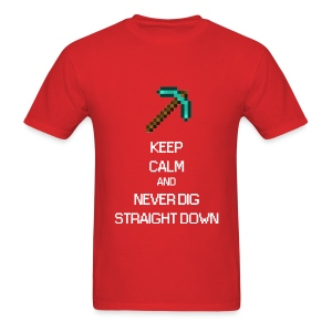KEEP CALM AND NEVER DIG STRAIGHT DOWN - Mine craft - Men's T-Shirt