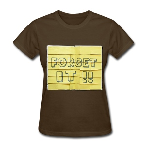 FORGET IT!! - Women's T-Shirt