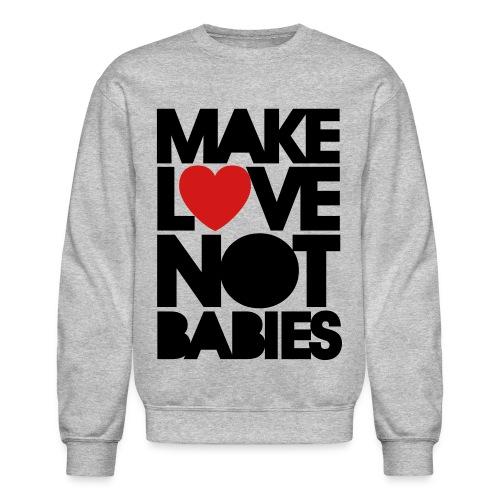 Make Love Not Babies - Crewneck Sweatshirt