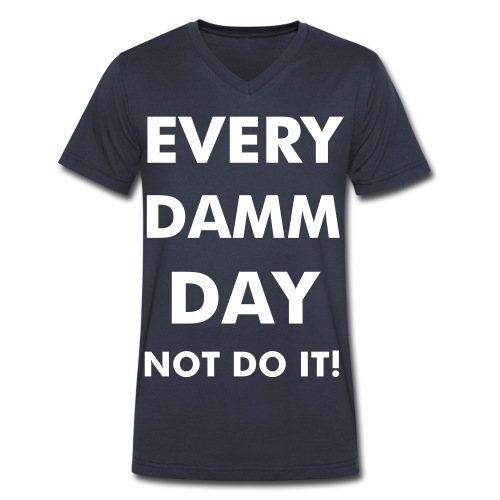 Every damm day not do it - Men's V-Neck T-Shirt by Canvas