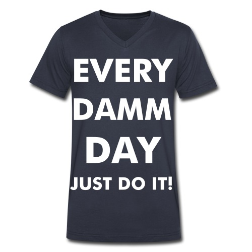 Every damm day just do it - Men's V-Neck T-Shirt by Canvas