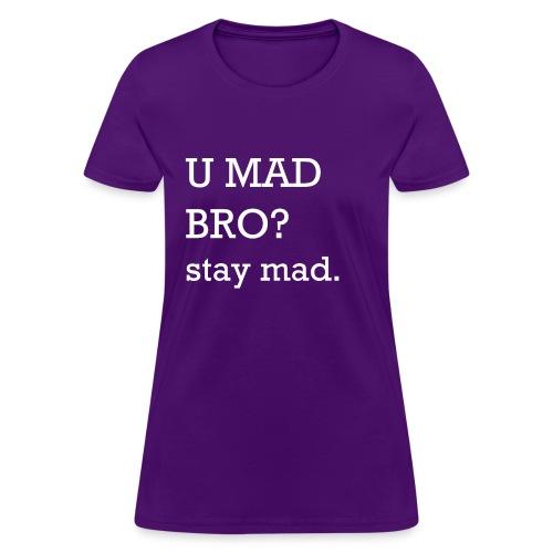U MAD BRO? stay mad. - Women's T-Shirt
