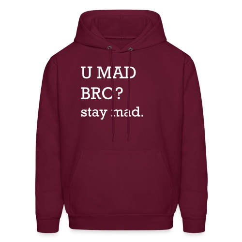 U MAD BRO? stay mad. - Men's Hoodie