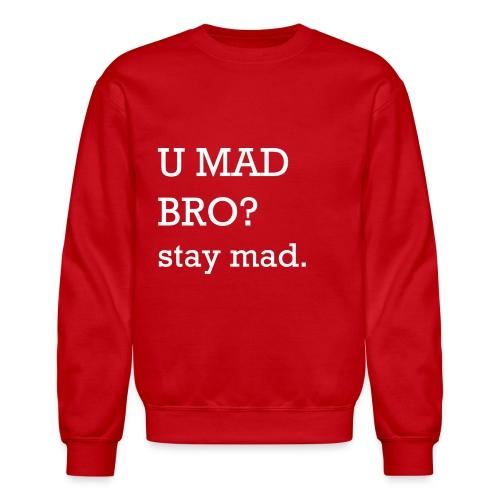 U MAD BRO? stay mad. - Crewneck Sweatshirt