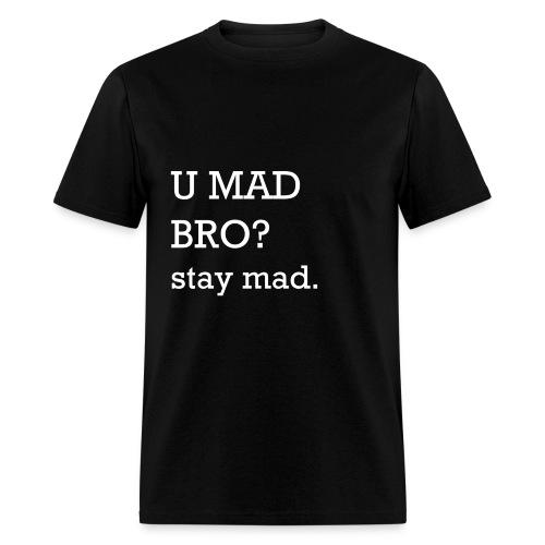 U MAD BRO? stay mad. - Men's T-Shirt
