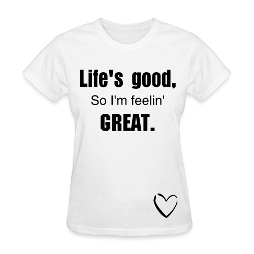 Life's good, so i'm feelin great. - Women's T-Shirt