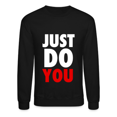Just Do YOU T-Shirts, Crewnecks and Hoodies Long Sleeve Shirts