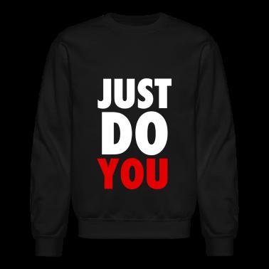 Just Do YOU T-Shirts, Crewnecks and Hoodies Long Sleeve Shirts