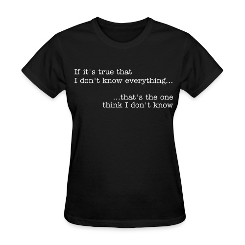 I Know Everything (Ladies) - Women's T-Shirt