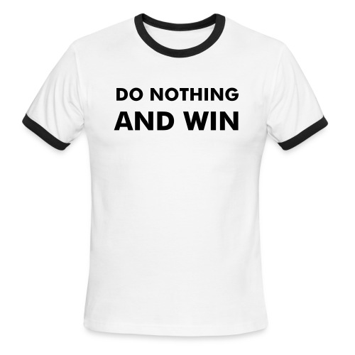 Do Nothing and Win - Men's Ringer T-Shirt