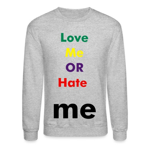 love me or hate me - Crewneck Sweatshirt