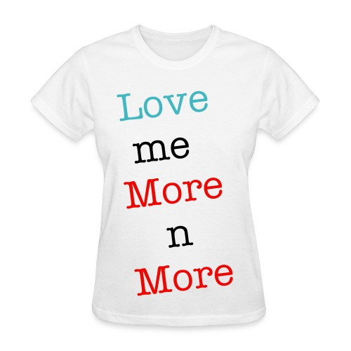 love me more n more - Women's T-Shirt