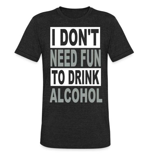I Don't Need Fun Men's Shirt - Unisex Tri-Blend T-Shirt
