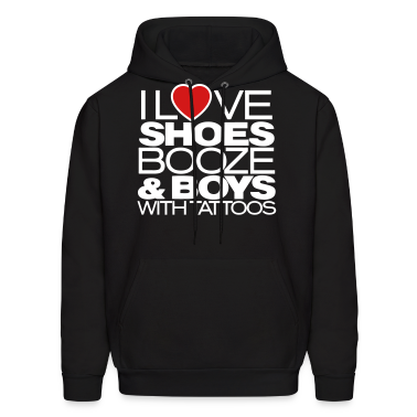 I LOVE SHOES BOOZE & BOYS WITH TATTOOS Hoodies