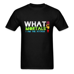 What Is Up Mortals Color - Men's T-Shirt