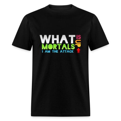 What Is Up Mortals Color - Men's T-Shirt