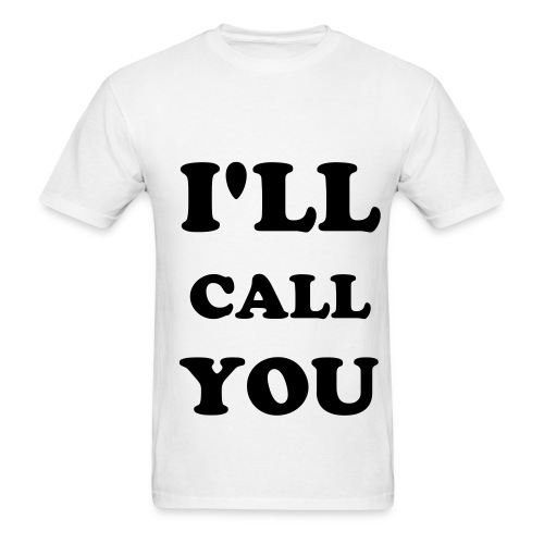 I'll call you tee - Men's T-Shirt