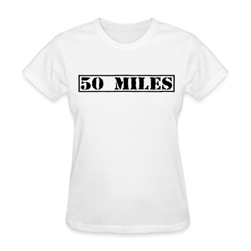 Top Secret 50 Miles Women's Standard T-Shirt - Women's T-Shirt