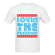 T-Shirts ~ Men's T-Shirt ~ Lovin' the Freedom Mens Tee