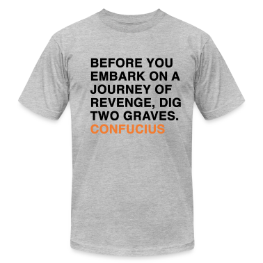 BEFORE YOU EMBARK ON A JOURNEY OF REVENGE, DIG TWO GRAVES CONFUCIUS quote T-Shirts