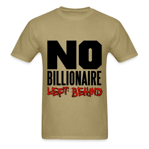 No Billionaires Left Behind - Men's T-Shirt