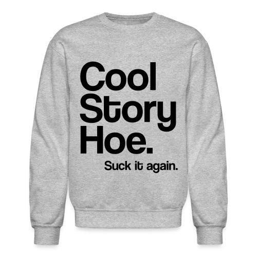 cool story hoe crewneck shirt. - Crewneck Sweatshirt