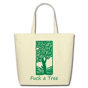 Fuck a Tree Eco-Friendly Cotton Tote - Eco-Friendly Cotton Tote