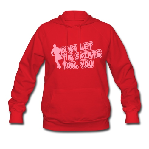 Don't Let The Skirts Fool You Women's Hoodie - Women's Hoodie