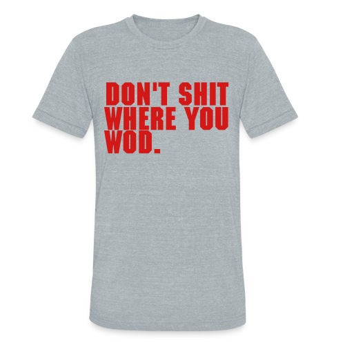 Don't Shit Where You WOD - gray/red - Unisex Tri-Blend T-Shirt