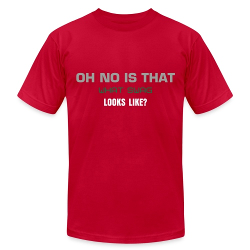 Oh No Is that what Swag looks like? Tee - Men's Fine Jersey T-Shirt