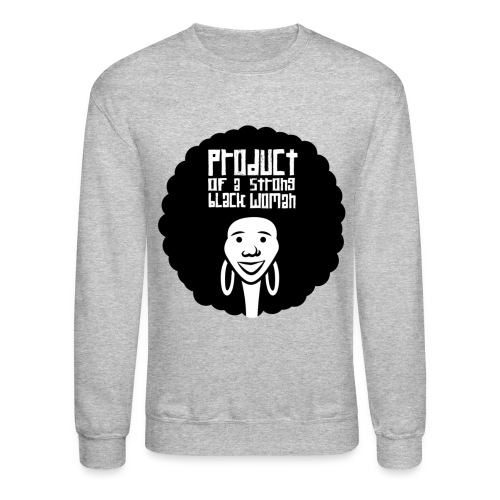 Product of a strong Black Woman - Crewneck Sweatshirt