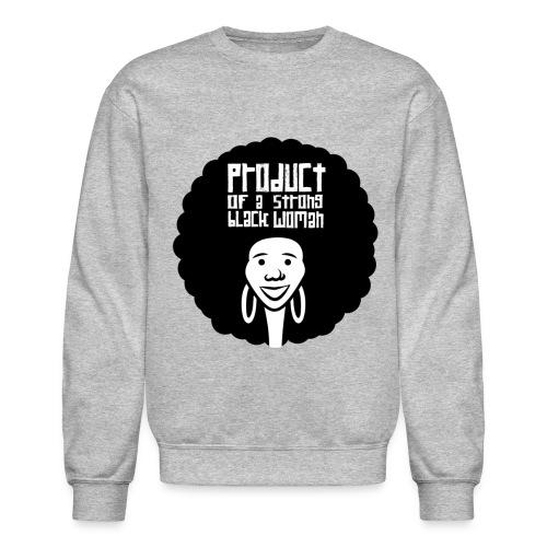 Product of a strong Black Woman - Crewneck Sweatshirt