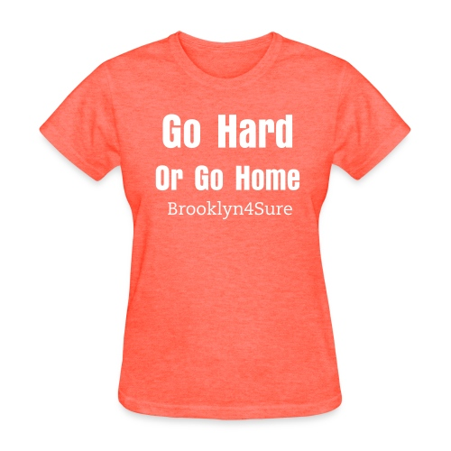 Go Hard - Women's T-Shirt