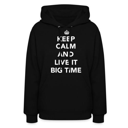 Keep Calm and Live It Big Time Hoodie on Black - Women's Hoodie