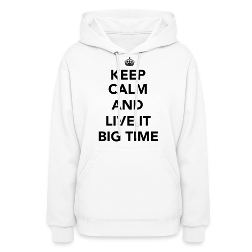 Keep Calm and Live It Big Time Hoodie on White - Women's Hoodie