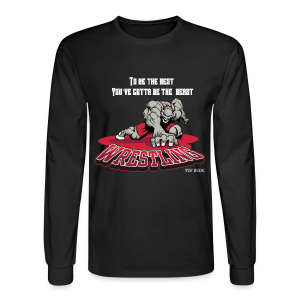 Wrestling - To be the best, you've gotta be a beast - Men's Long Sleeve T-Shirt