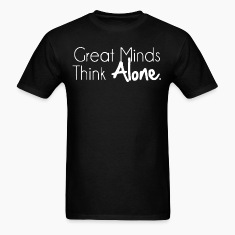 Great Minds Think Alone Tee