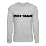 Long Sleeve Shirts ~ Crewneck Sweatshirt ~ United better than England