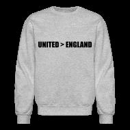 Long Sleeve Shirts ~ Crewneck Sweatshirt ~ United better than England