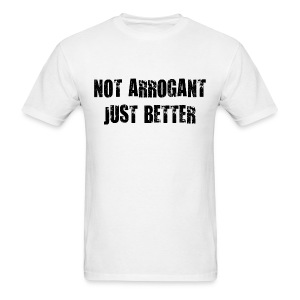 Not arrogant just better - Men's T-Shirt