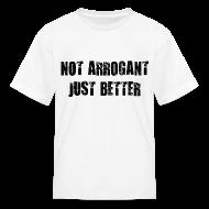 Kids' Shirts ~ Kids' T-Shirt ~ Not arrogant just better