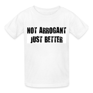 Not arrogant just better - Kids' T-Shirt