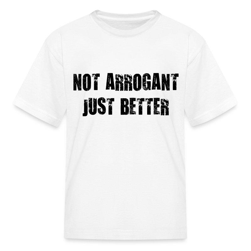 Not arrogant just better - Kids' T-Shirt