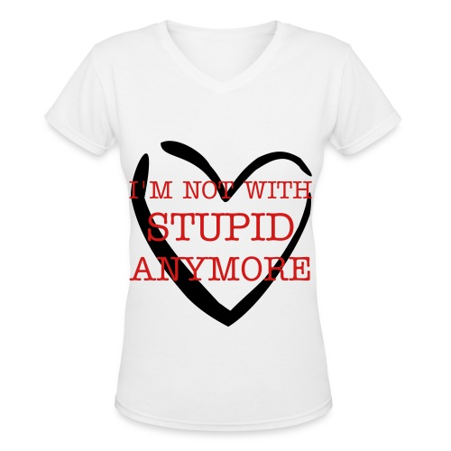 I'M NOT WITH STUPID ANYMORE white v-neck. - Women's V-Neck T-Shirt