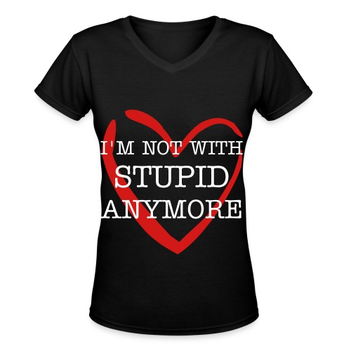 I'M NOT WITH STUPID ANYMORE black v-neck. - Women's V-Neck T-Shirt