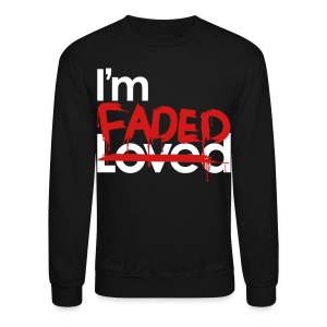 I'm Loved (I'm Faded) - Crewneck Sweatshirt
