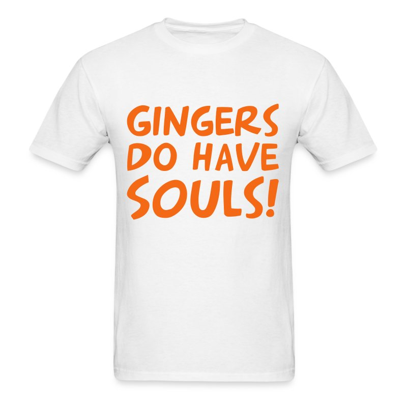 gingers have souls - Men's T-Shirt