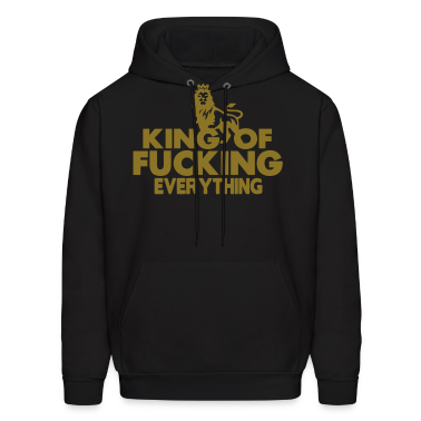 KING OF FUCKING EVERYTHING Hoodies
